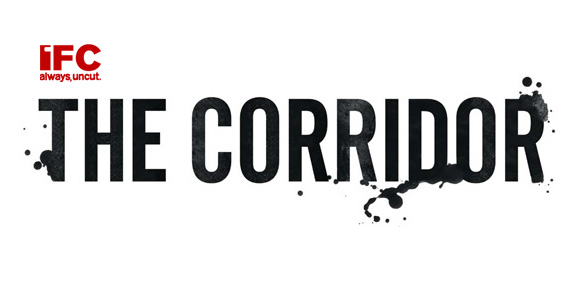 """""""THE CORRIDOR"""" PICKED UP BY IFC!"""